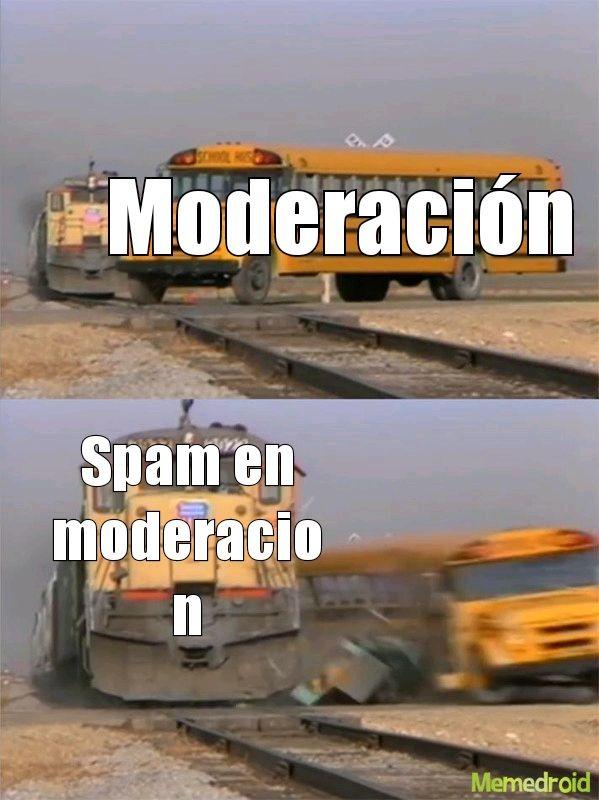 GENTE NO DEJAN DE SPAMMEAR MODERACION - meme