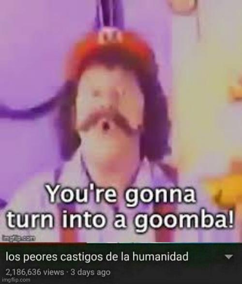 Soy Mario, y les voy a decir esto niños, si no estan viendo el show de Super Mario, se convertiran en GOOMBAS - meme