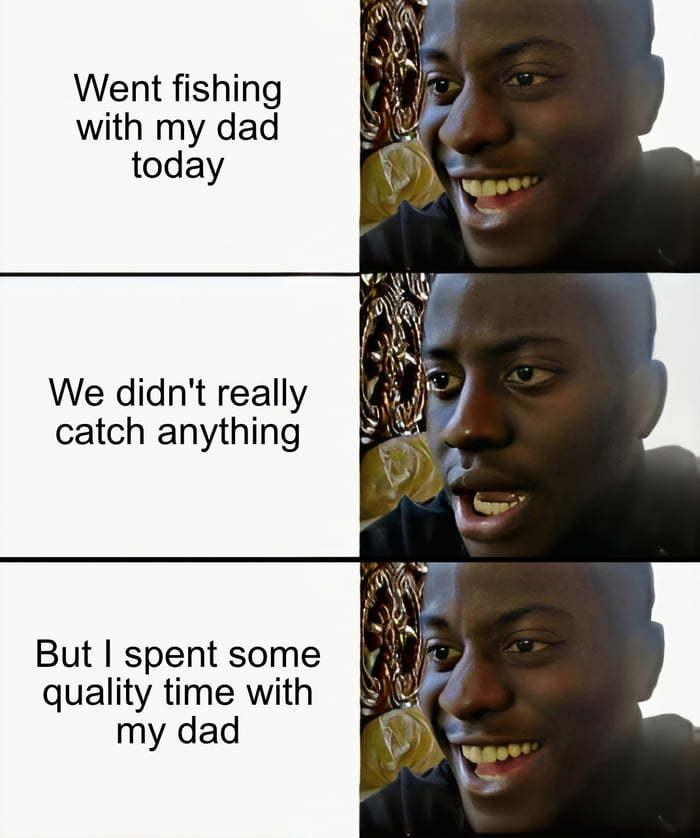 The fish weren't biting, but we still had a good time - meme