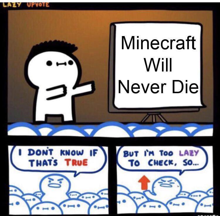Minecraft never die - meme