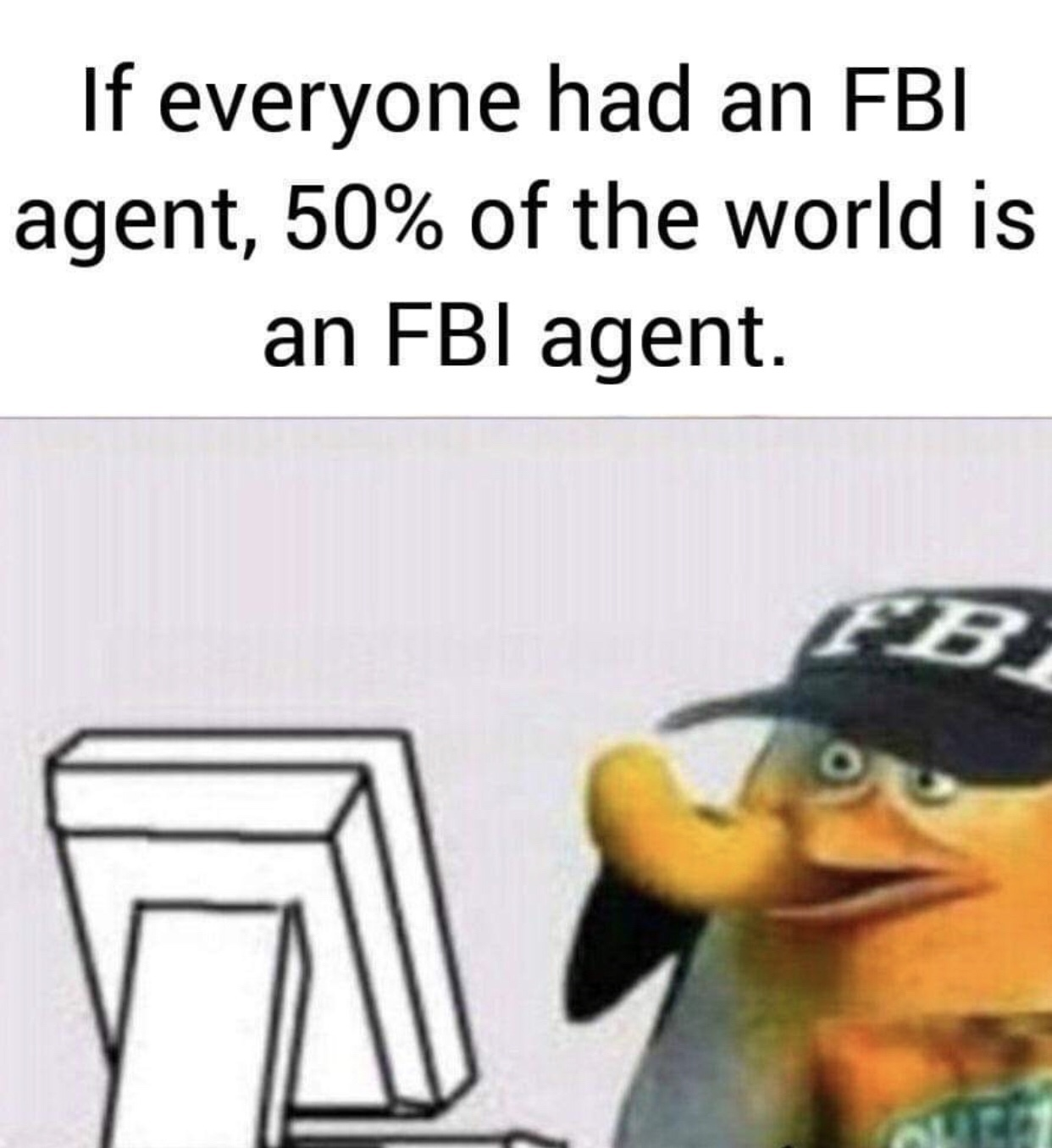 50% of the population are FBI agents... - meme