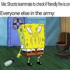Friendly fire am I right - meme
