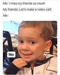 i miss my friends - meme