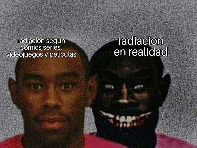 Osea radiacion y tengo poderes - meme