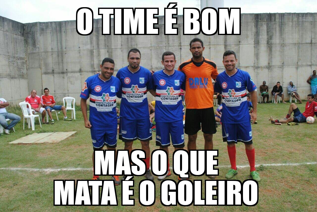 O goleiro é o matador do time - meme