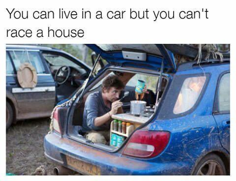 You can live in a car but you can't race a house - meme