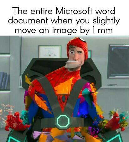 The entire Microsoft word document when you slightly move an image by 1 mm - meme