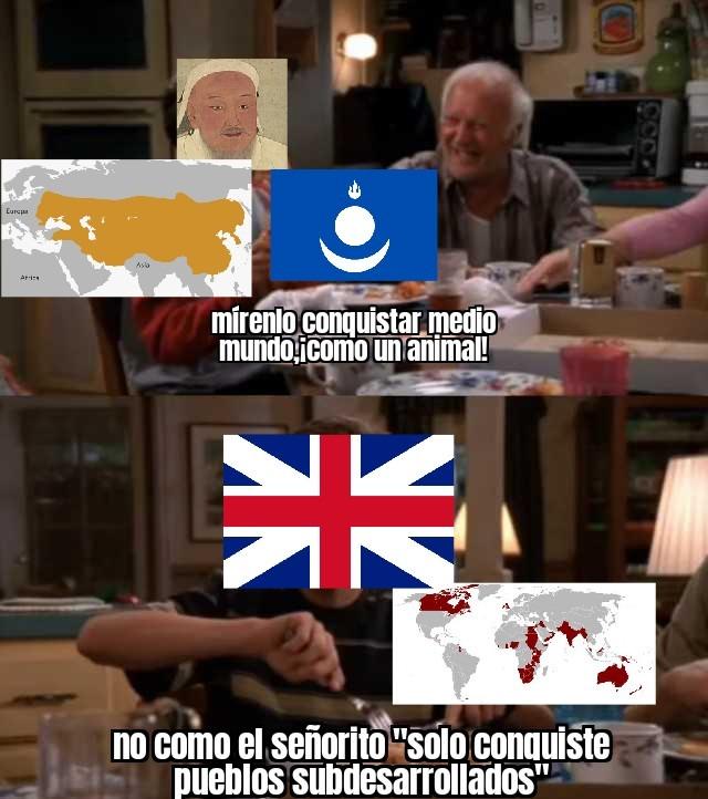 Lo que es cierto es que Inglaterra conquistó más países,pero el imperio mongol es más extenso en territorio,igual ambos son buenos imperios - meme