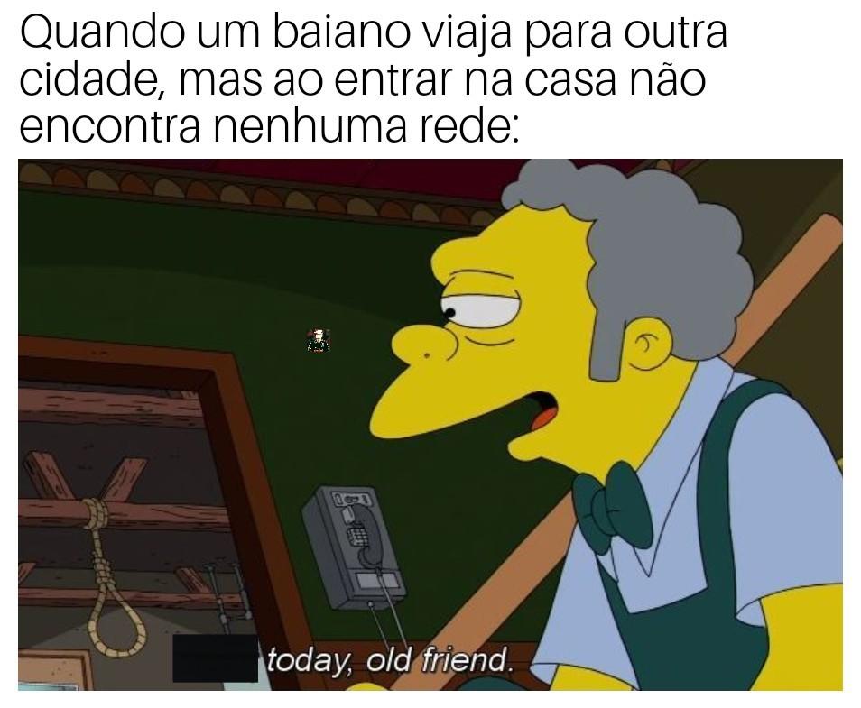 """""""Hoje, meu velho amigo"""" Quase morri em São Paulo - meme"""
