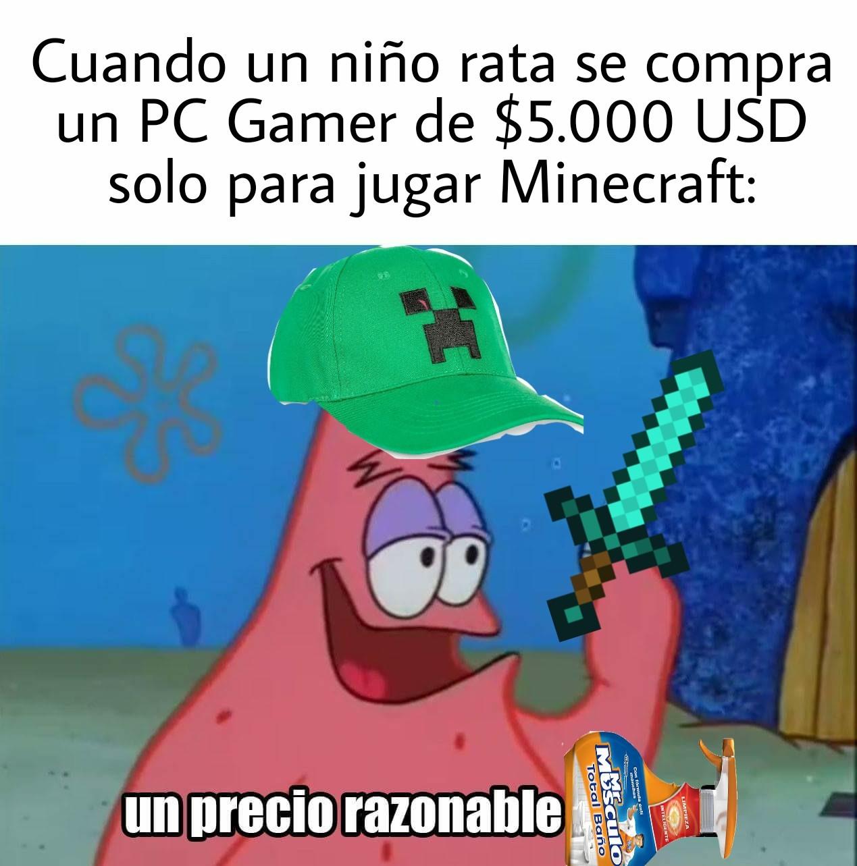 Si quieres jugar Minecraft una pc de $200 usd basta - meme