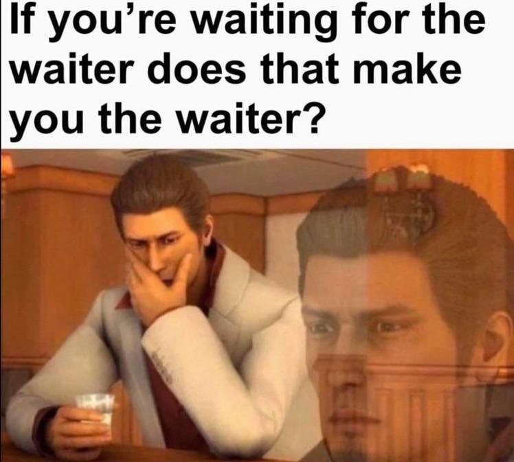 i'm a waiter irl - meme