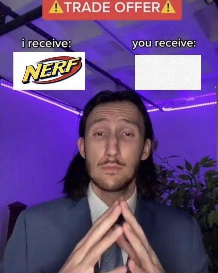 É Nerf ou nada, se eu recebi Nerf vc fica com nada.... - meme