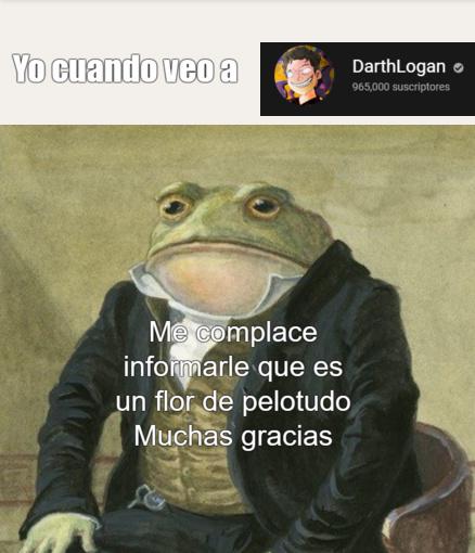 Yo cuando veo a DarthLogan - meme