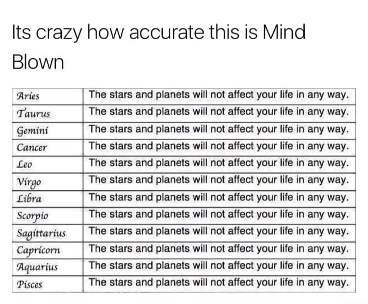What did you get? I got, 'the stars and planets will not affect your life in any way.' - meme