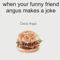"""Put """"angus"""" on the meme before the next"""