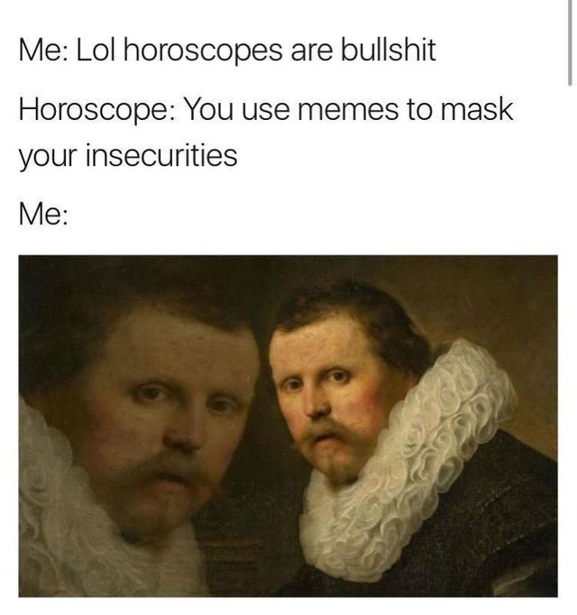 You use memes to mask your insecurities