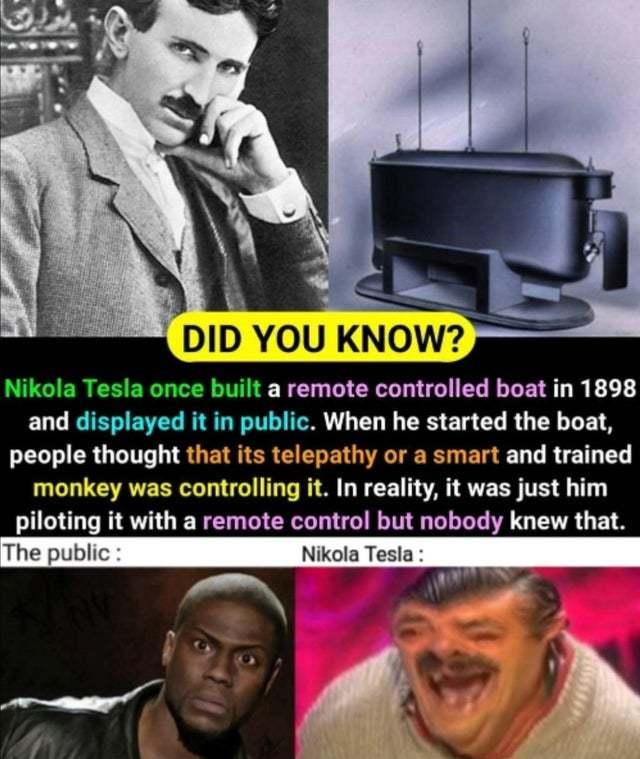 Nikola Tesla once built a remote controlled boat in 1898 - meme