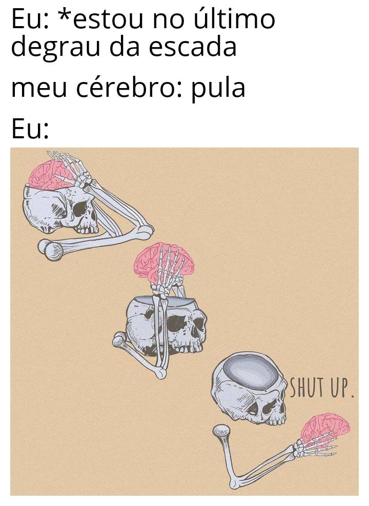 Shut up brain, shut up - meme