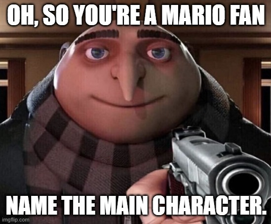 Oh so you are a Mario fan - meme