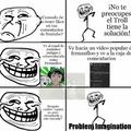 Problem Imagination? :Trollface: me costó mucho, espero les guste.
