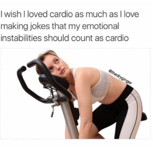 I love cardio... - meme