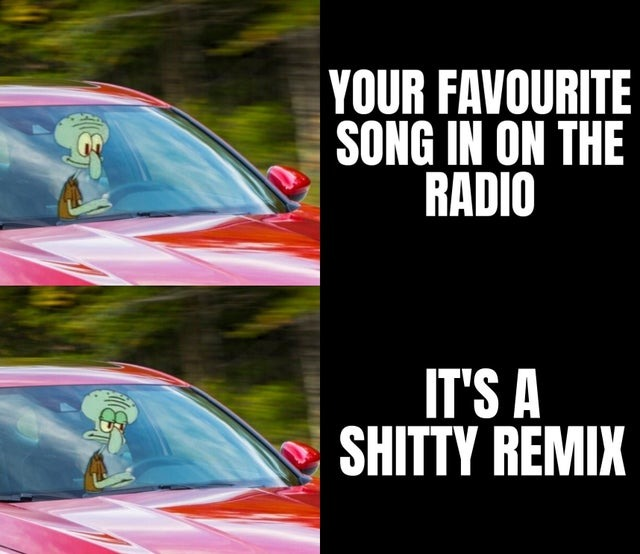 When your favourite song is on the radio but... - meme