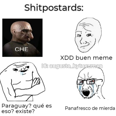 """When che :^ XDD but """"Paraguay no existe"""" pAnAfReScOs, eSe mEmE eStA qUeMadO y mUeRtO"""