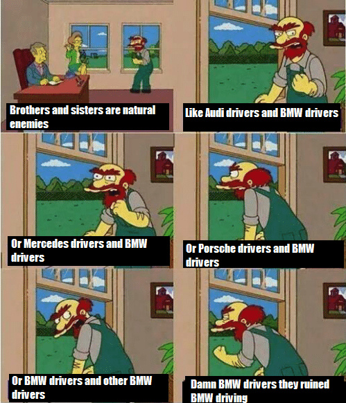 As a BMW driver i can confirm - meme