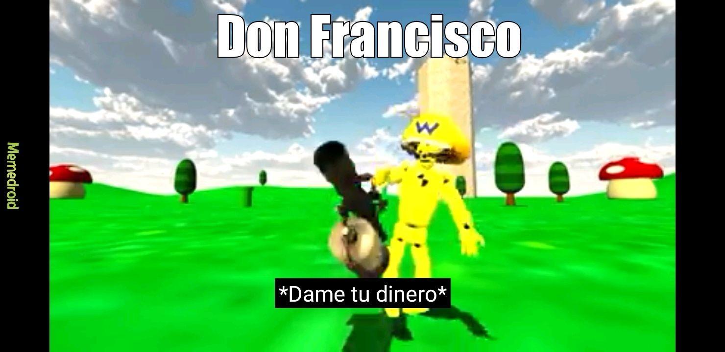 Don francisco be like - meme