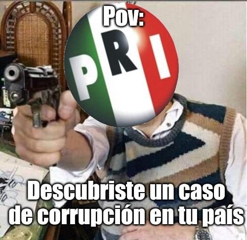 No sé ustedes imagínense a un partido político corrupto de su país yo elegí el más corrupto del mio - meme