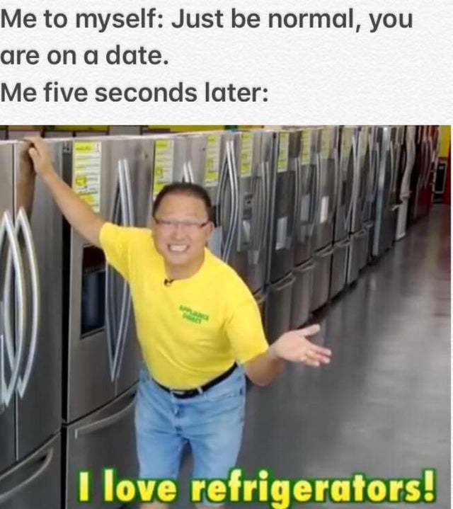 Just be normal, you are on a date - meme