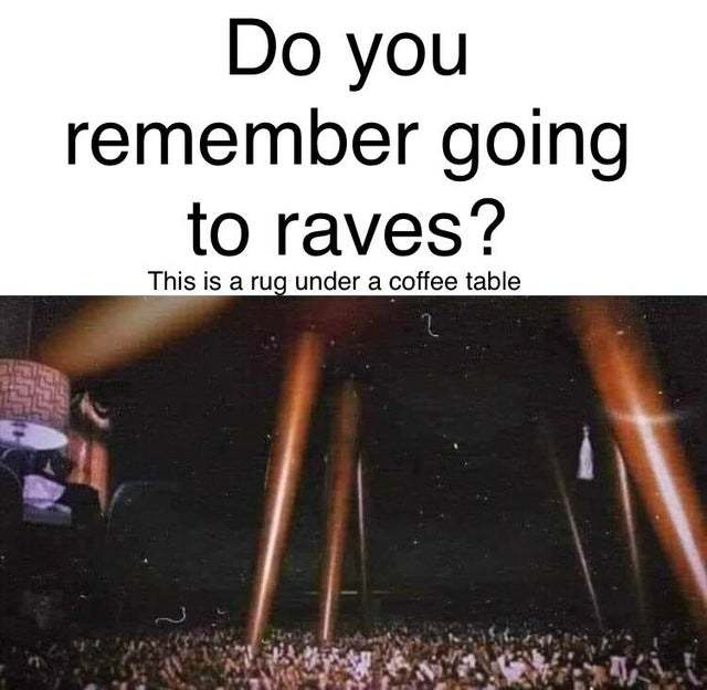 Do you remember going to raves? - meme