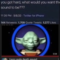 get out of my butt yoda it hurts