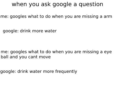 when you ask google something - meme
