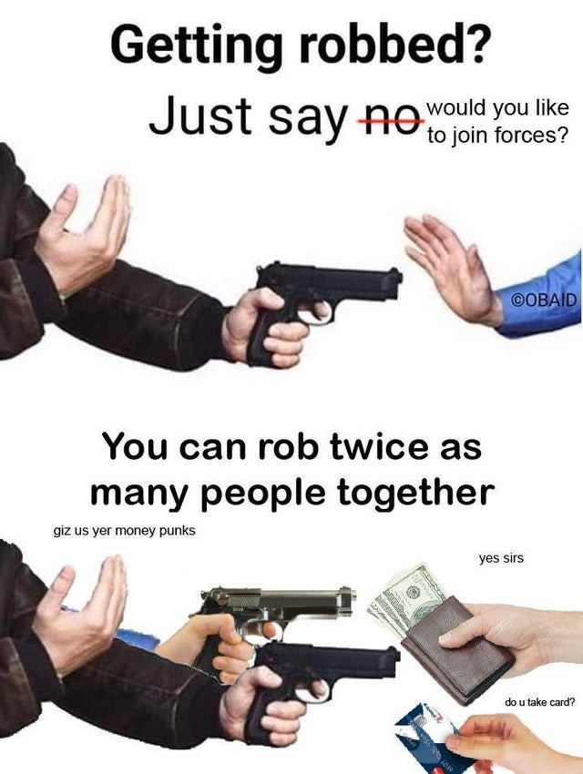 Getting robbed? Just say no - meme