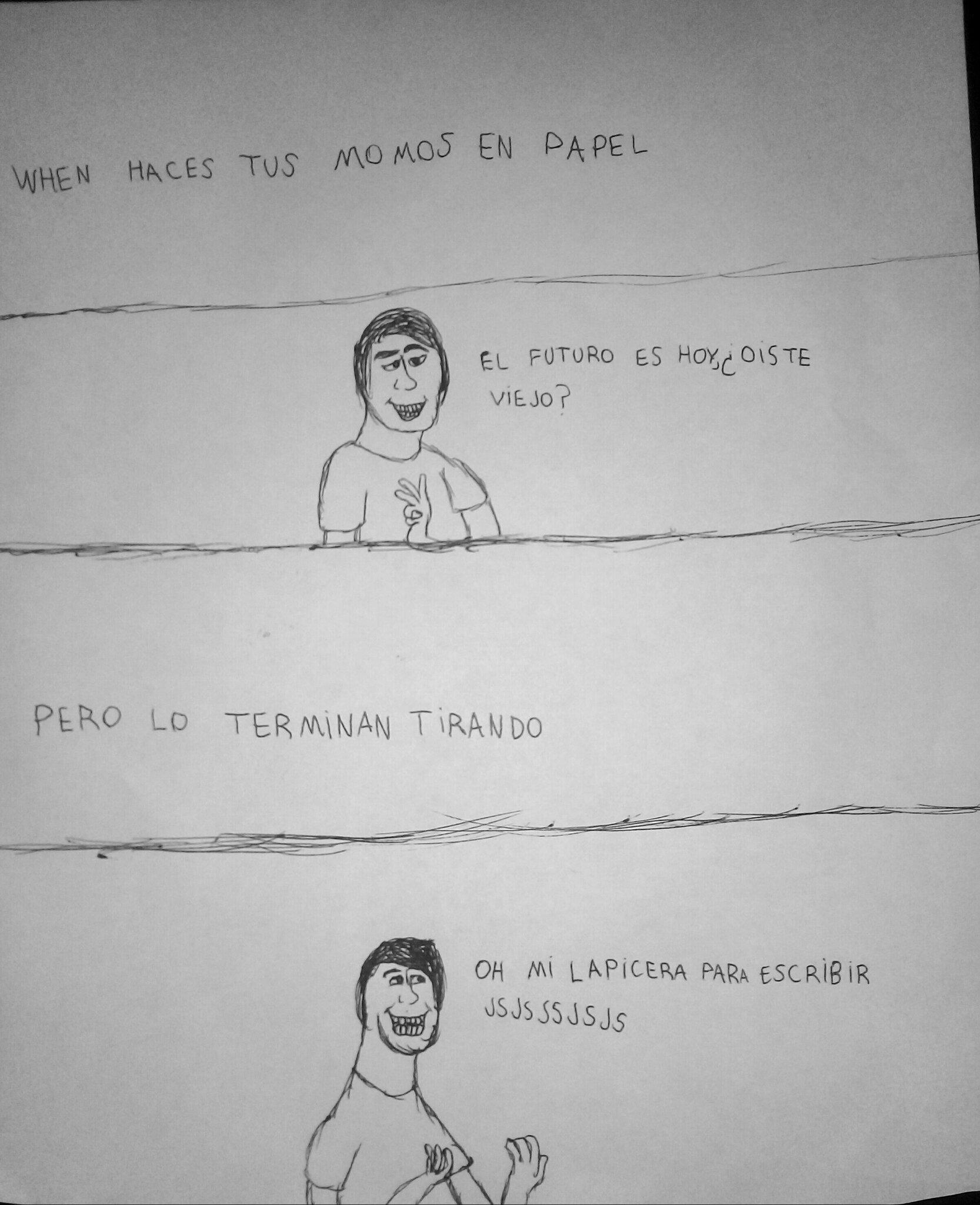 WHEN HACES TUS MOMOS EN PAPEL PERO LO BORRAN - meme