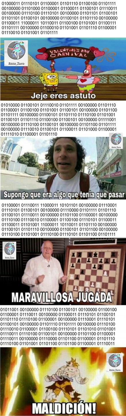 Traducción: Cuando haces tu meme en código binario. Pero nadie lo entiende y te lo rechazan. Así que pones la traducción en el titulo. Y te das cuenta que no tradujiste las plantillas.