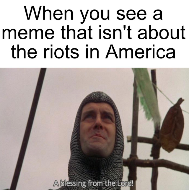 When you see a meme that is not about the riots in America