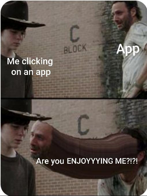 Me clicking on an app - meme