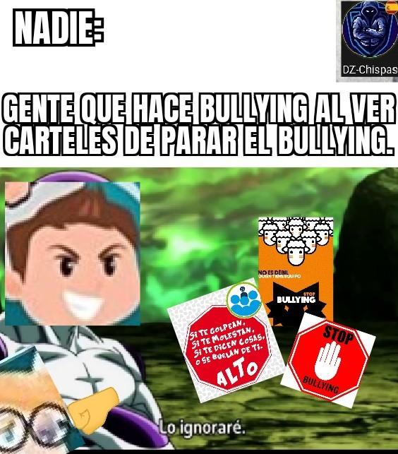 Inserte chiste de que el autor sufre bullying :c - meme