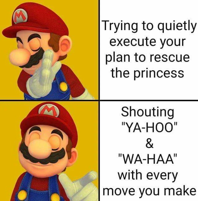 That's why Bowser wants to kill your ass dumbo - meme