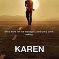 Karen, coming to a restaurant near you