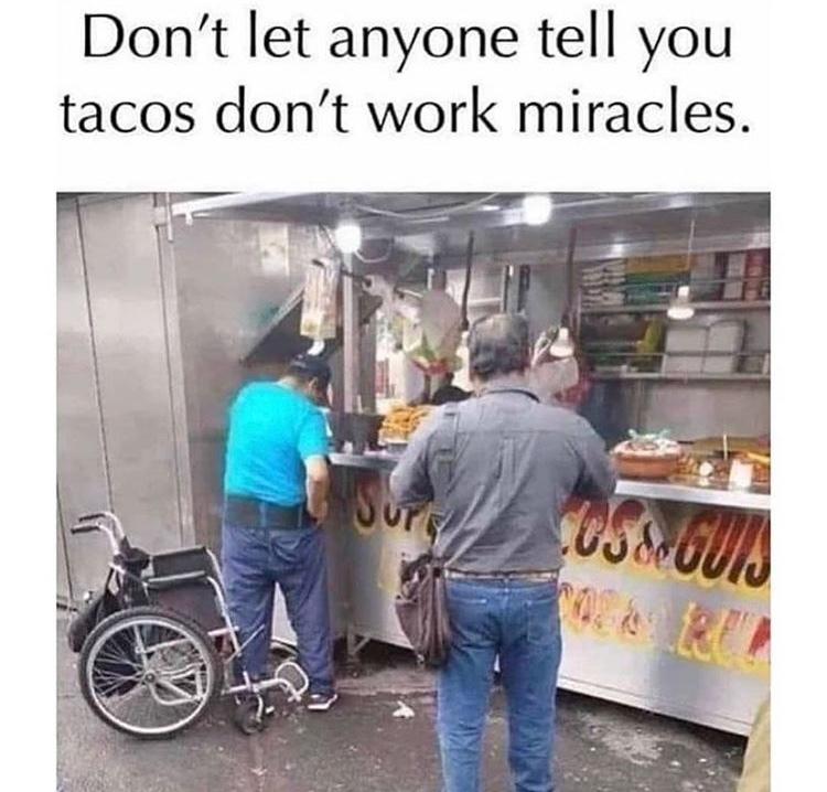 tacos made him walk again - meme