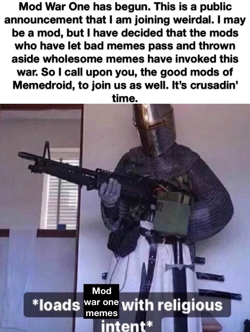 The mods are with you weirdal - meme