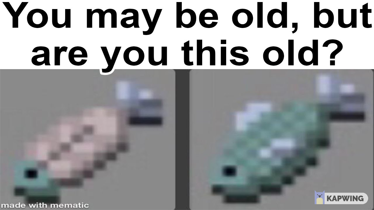 fishy make you feel old - meme