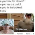 Just my friend Phil mahar