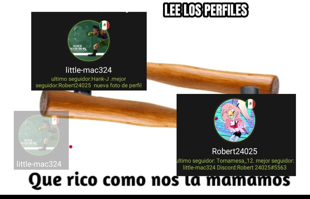 Robert24025 espero no ofenderte. Lo gracioso es que soy mac324 - meme