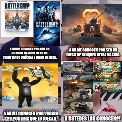 Contexto: Comparo 3 juegos conocidos con otros 7 que pocos o nadie conoce. El primer juego es similar a Battleship, el segundo y el 4to a World of Tanks, el tercero es de robots y los 3 últimos son la trilogía de Adelantado Trilogy. - meme