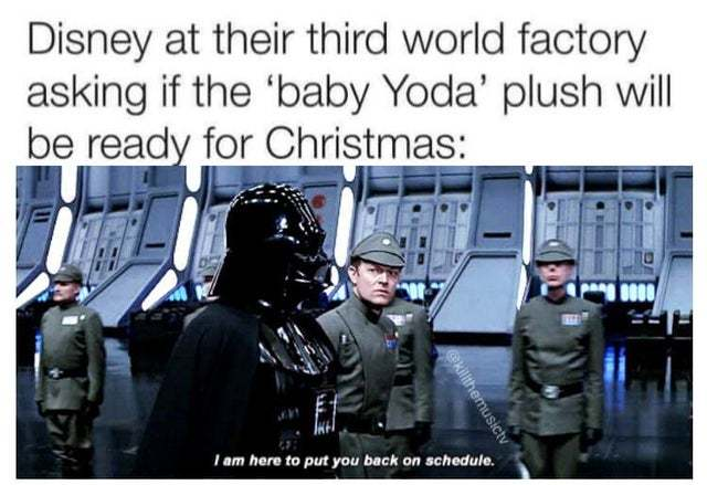 Disney at their third world factory asking if the baby Yoda plush will be ready for Christmas - meme