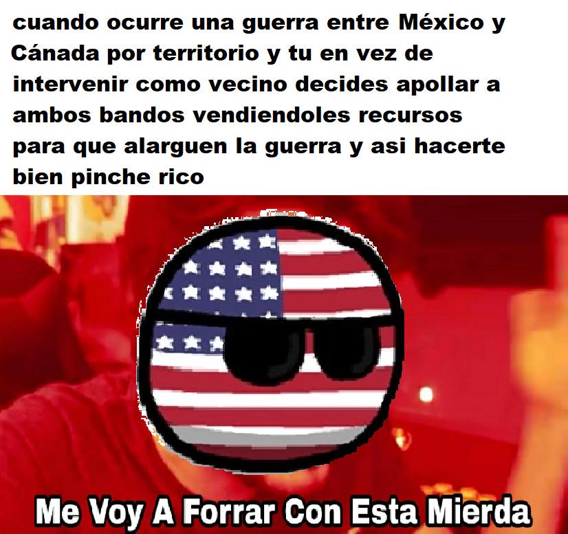 Yo creo que USA haría eso si México y Canadá se agarraran a putasos - meme